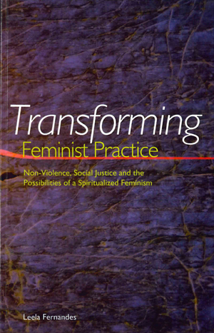 TRANSFORMING FEMINIST PRACTICE: NON-VIOLENCE, SOCIAL JUSTICE, AND THE POSSIBILITIES OF A SPIRITUALIZED FEMINISM