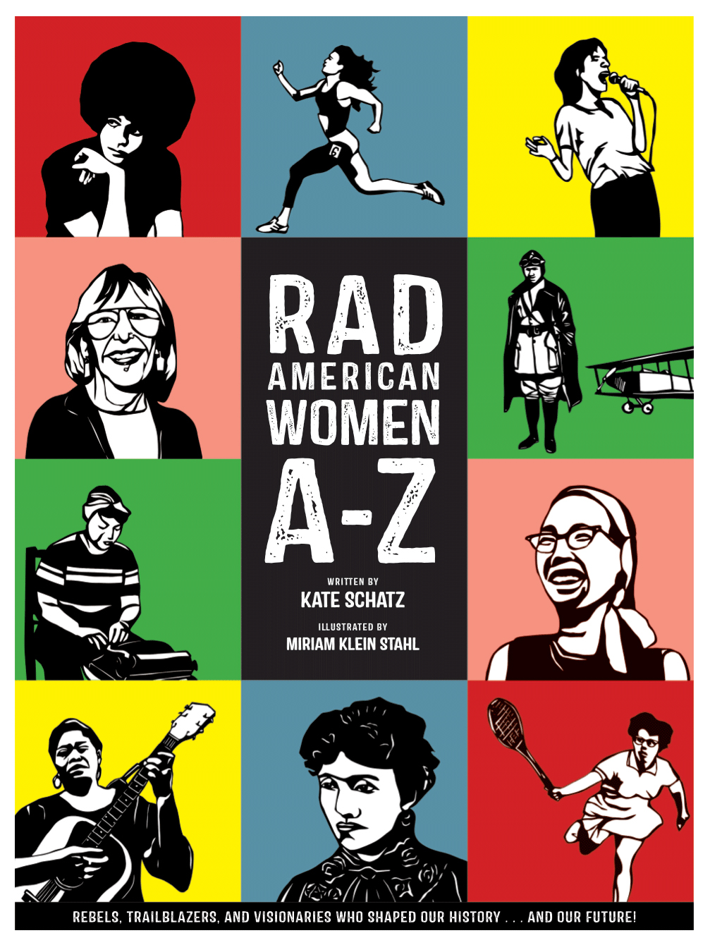 Rad American Women A-Z: Rebels, Trailblazers, and Visionaries who Shaped Our History . . . and Our Future!