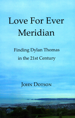 Love For Ever Meridian: Finding Dylan Thomas in the 21st Century