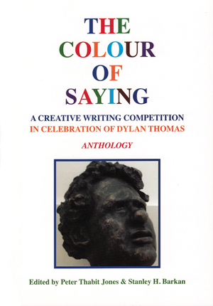 The Colour of Saying: A Creative Writing Competition in Celebration of Dylan Thomas: Anthology