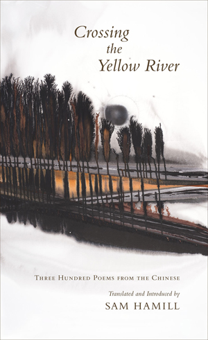 Crossing the Yellow River: Three Hundred Poems from the Chinese