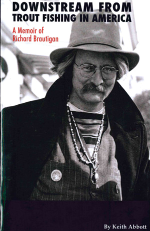 Downstream from Trout Fishing in America: A Memoir of Richard Brautigan