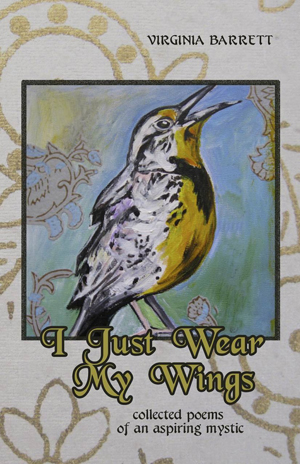 I Just Wear My Wings: Collected Poems of an Aspiring Mystic