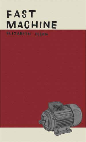 Fast Machine (Short Flight/Long Drive Books, 2012) By Elizabeth Ellen