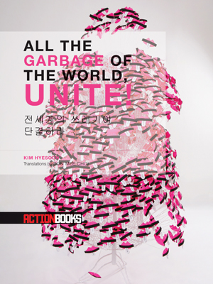 All the Garbage of the World, Unite! (Action Books, 2011) By Kim Hyesoon