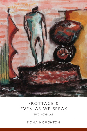 Frottage & Even As We Speak: Two Novellas