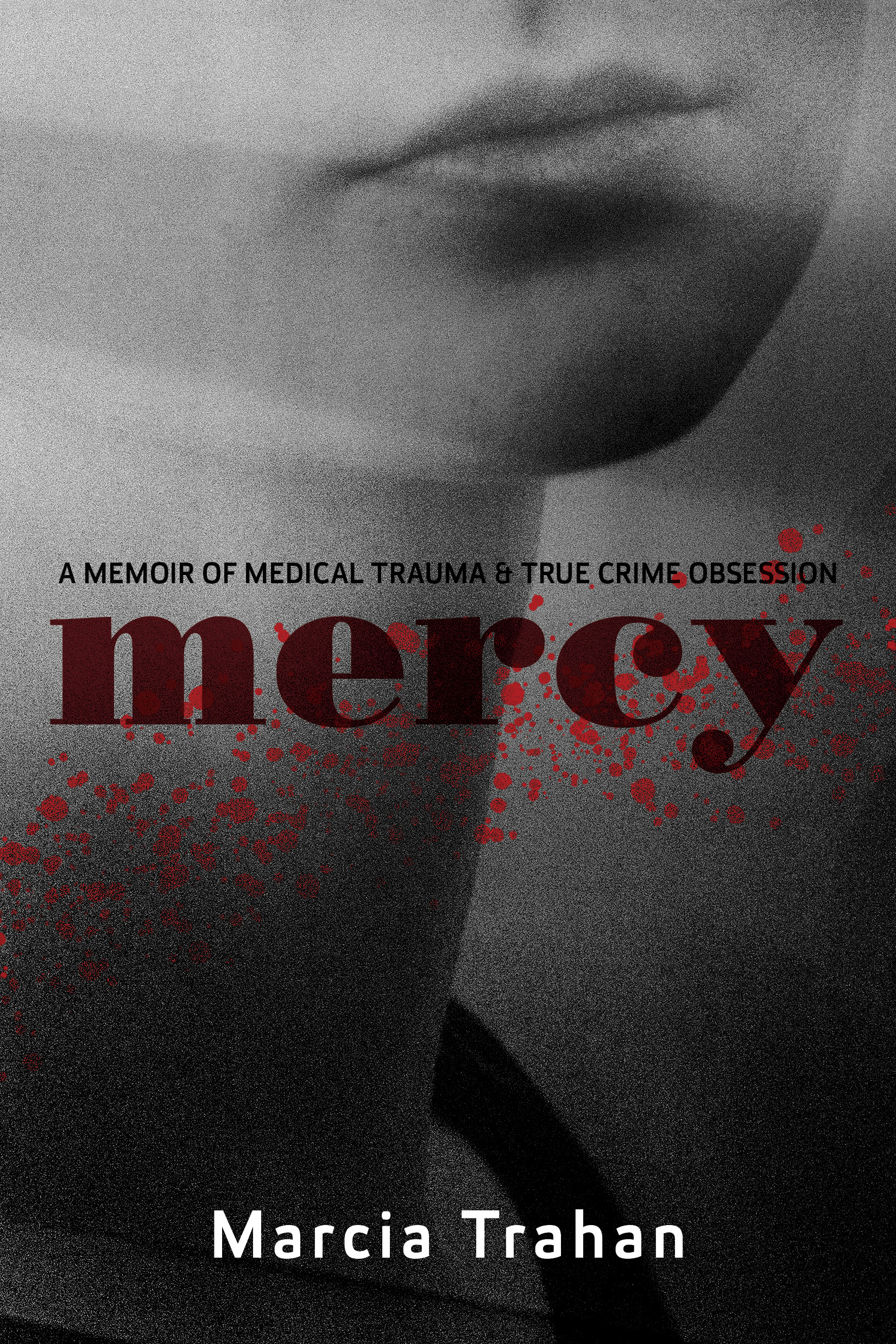 Mercy: A Memoir of Medical Trauma and True Crime Obsession