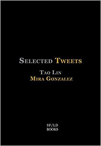 Selected Tweets (Short Flight/Long Drive Books, 2015) By Mira Gonzalez and Tao Lin