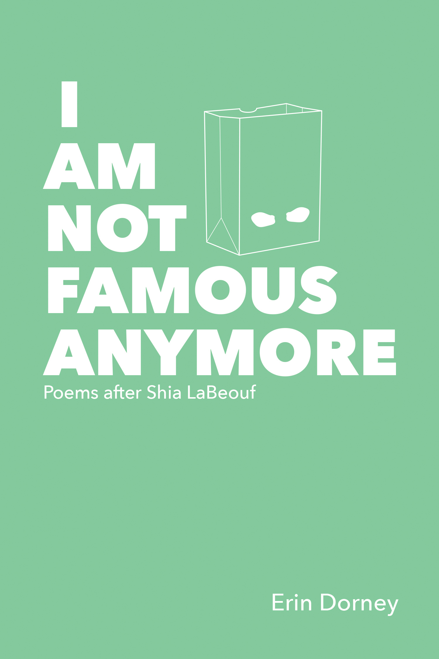 I Am Not Famous Anymore: Poems After Shia LaBeouf