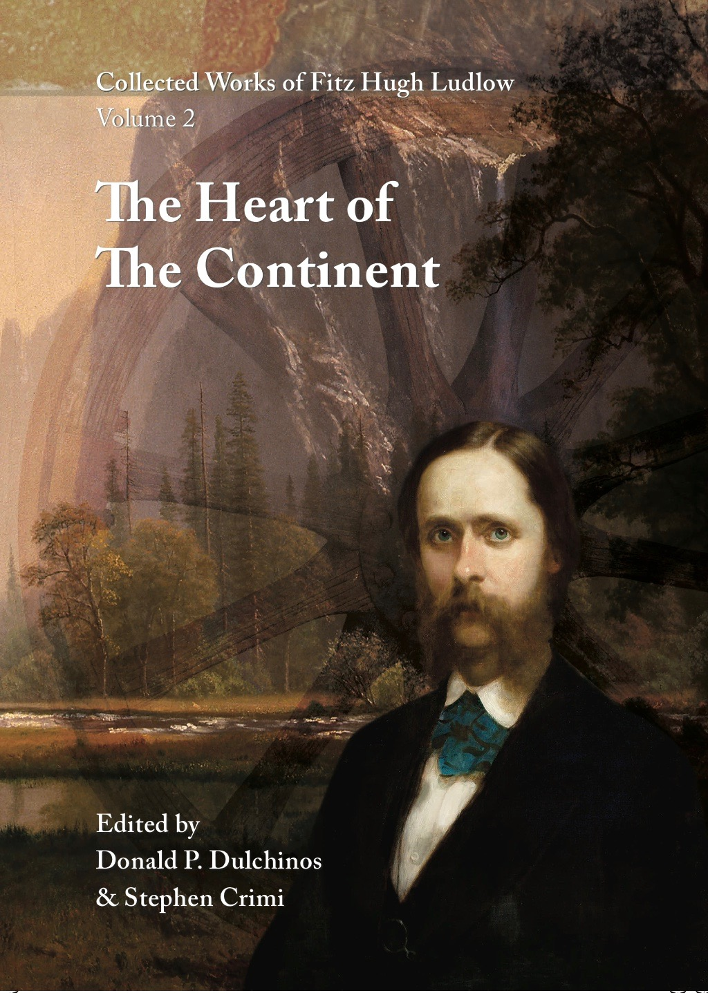 Collected Works of Fitz Hugh Ludlow, Volume 2: The Heart of the Continent