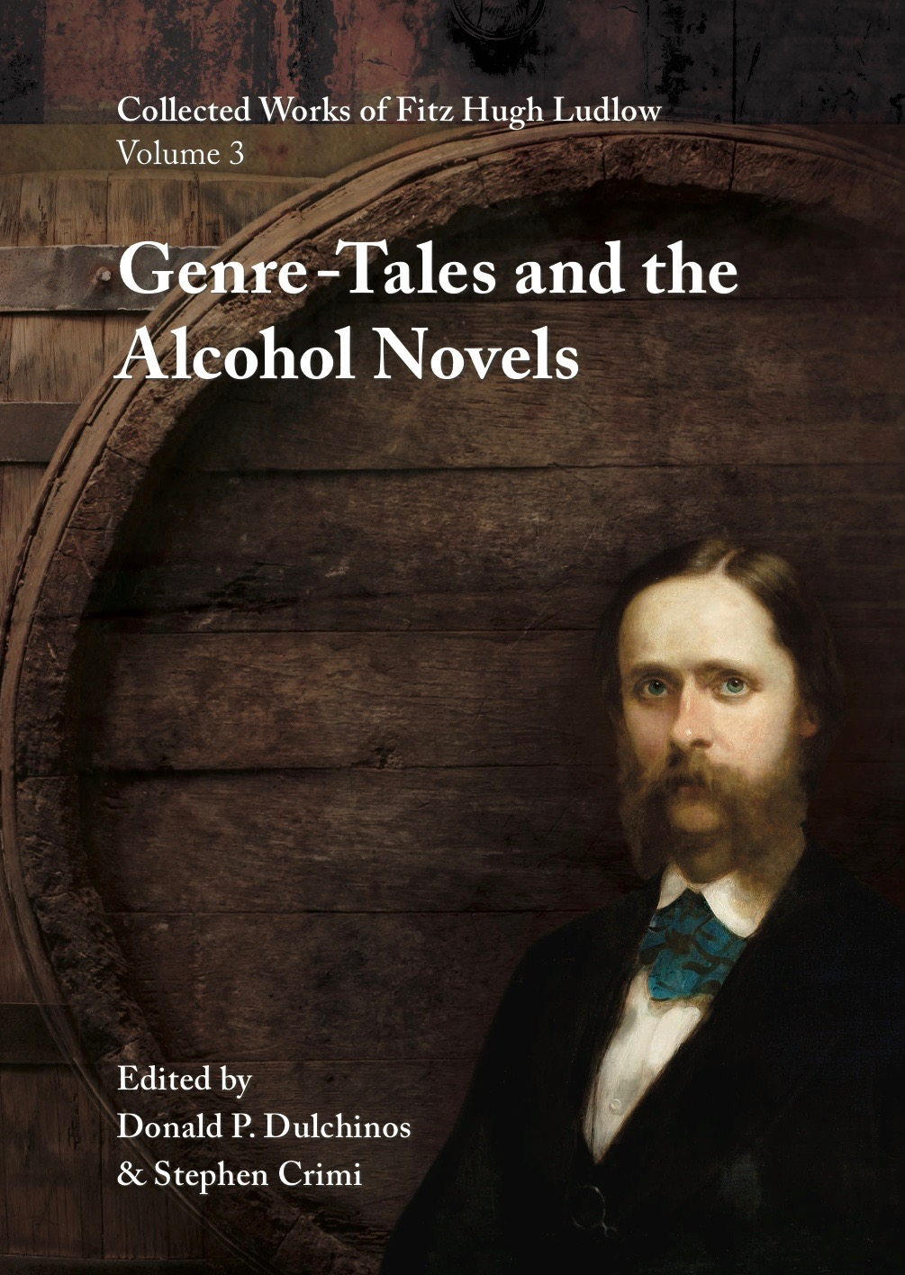 Collected Works of Fitz Hugh Ludlow, Volume 3: Genre-Tales and the Alcohol Novels