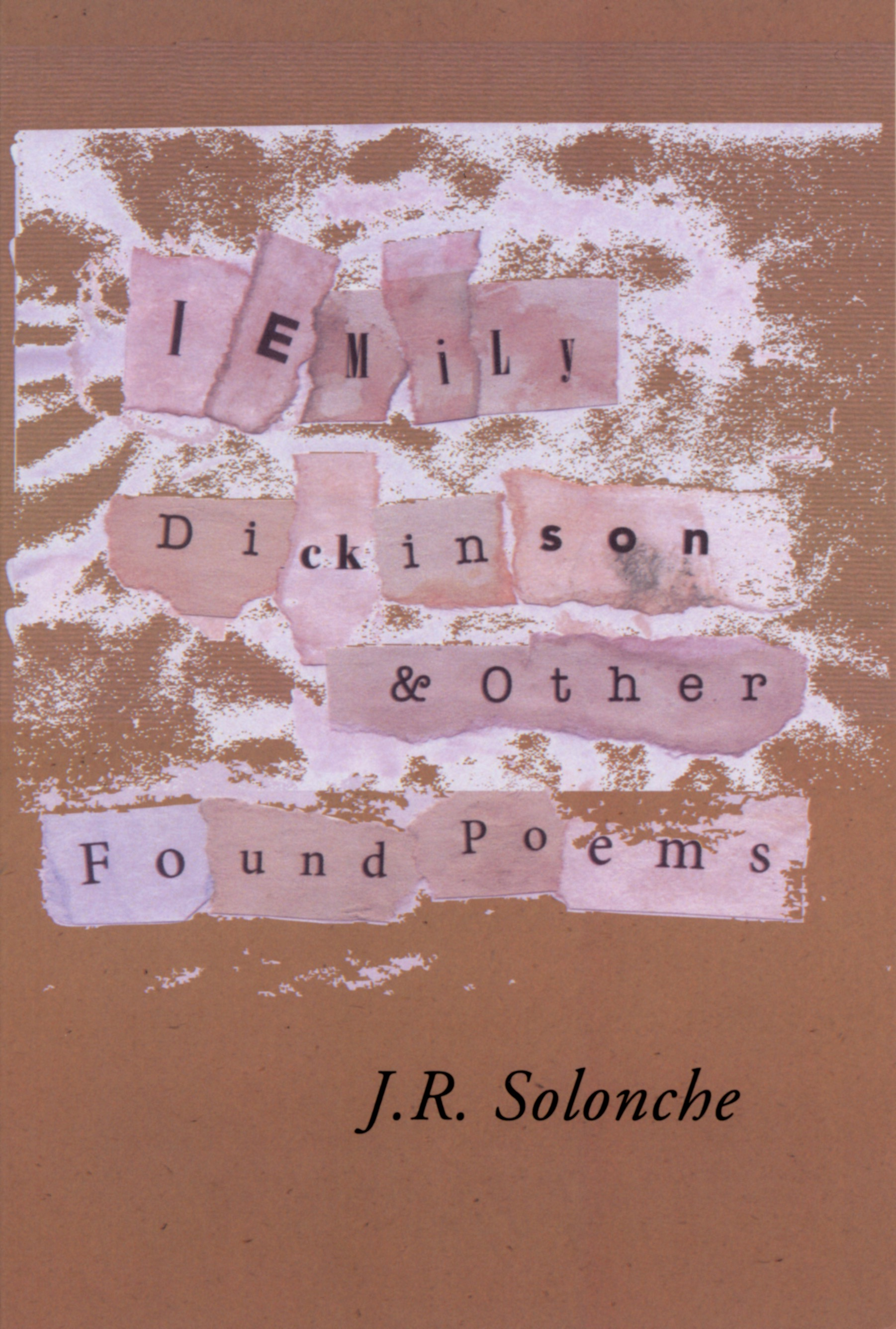 I Emily Dickinson & Other Found Poems