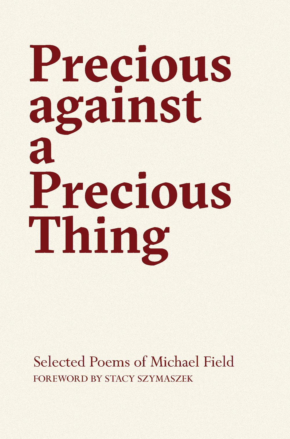 Precious against a Precious Thing: The Selected Poems of Michael Field
