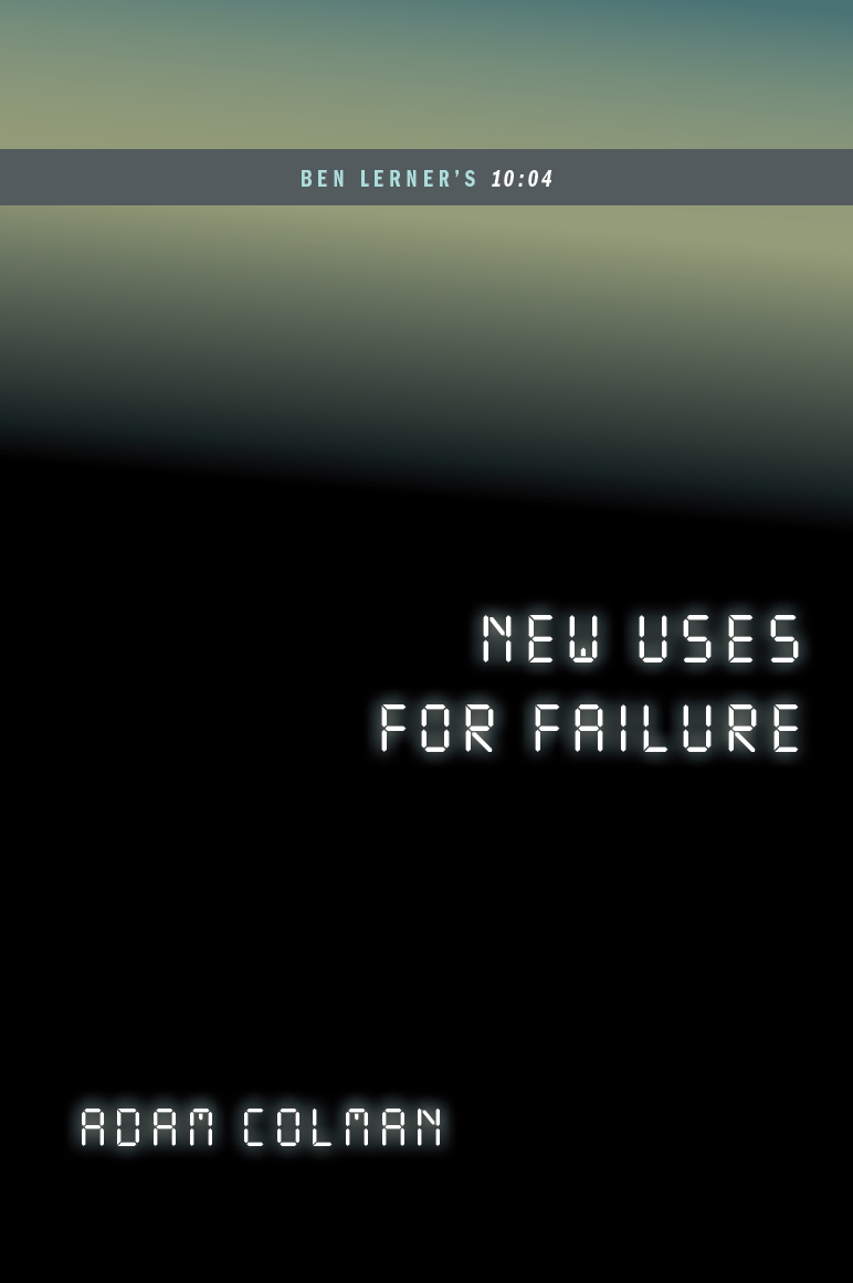 New Uses for Failure: Ben Lerner's 10:04 (...AFTERWORDS)