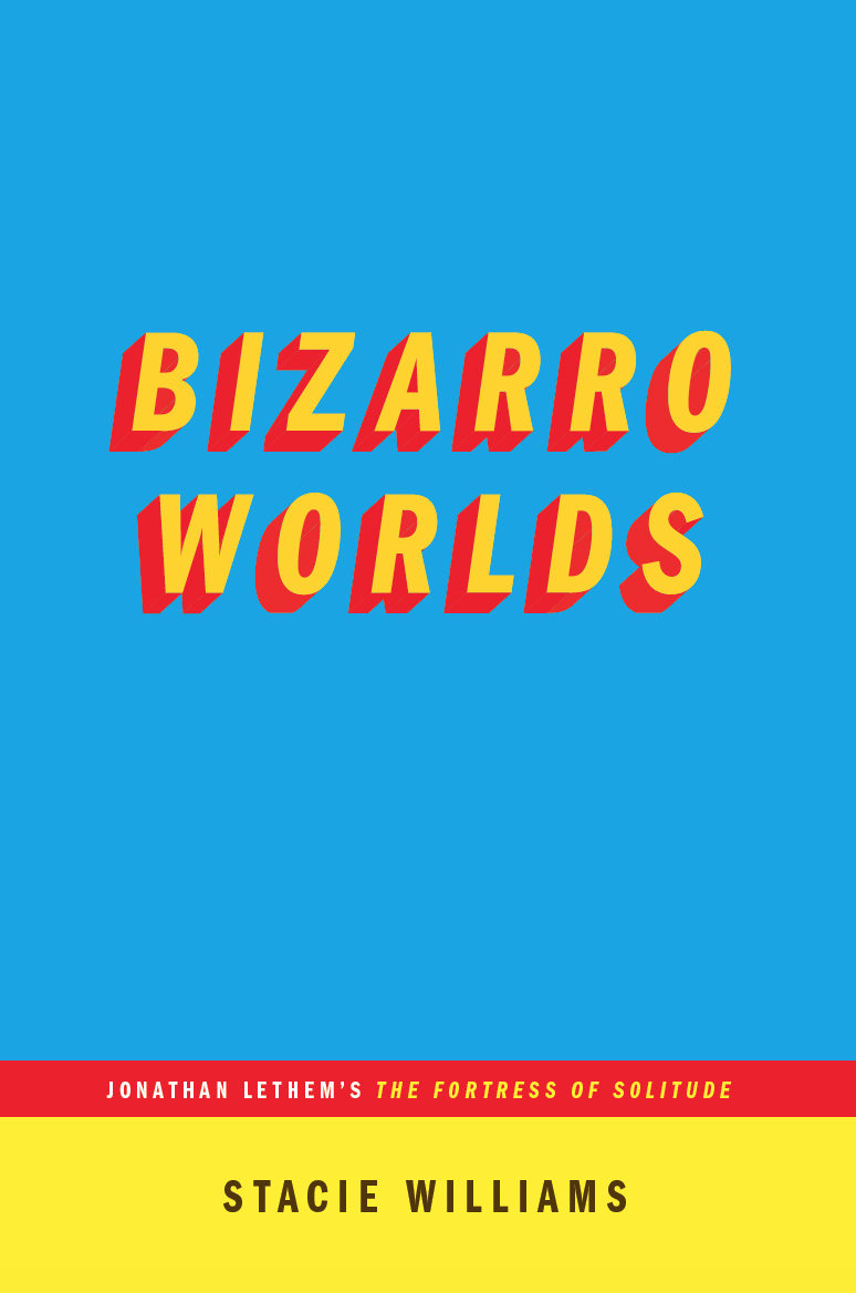Bizarro Worlds: Jonathan Lethem's THE FORTRESS OF SOLITUDE (...AFTERWORDS)