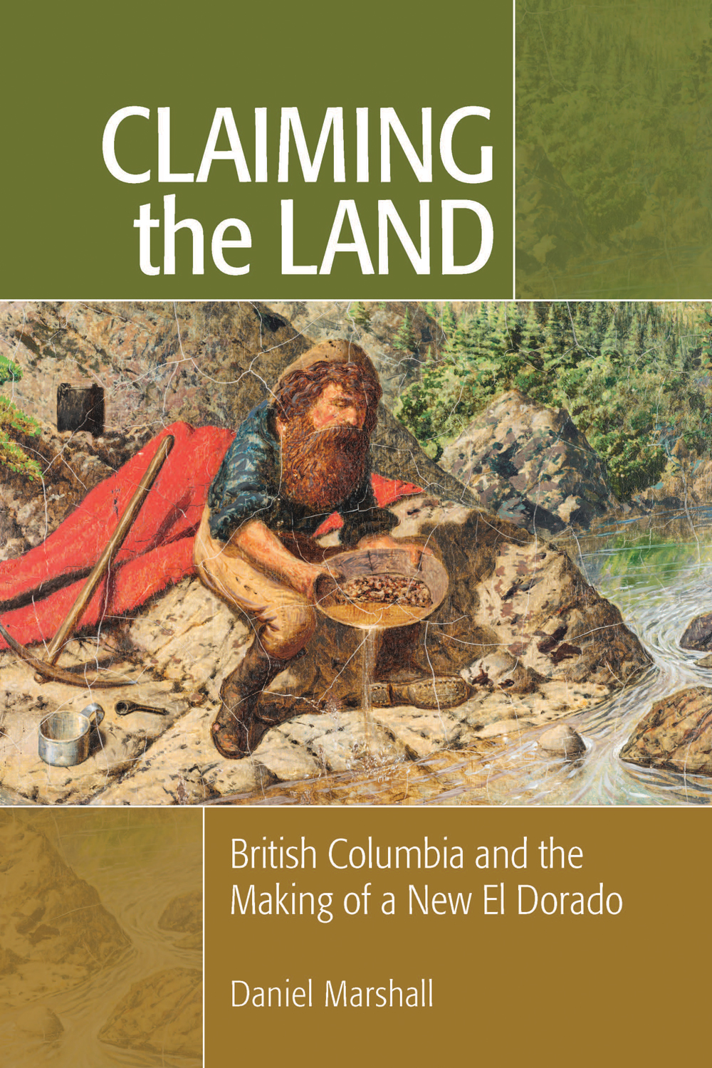 Claiming the Land: British Columbia and the Making of a New El Dorado