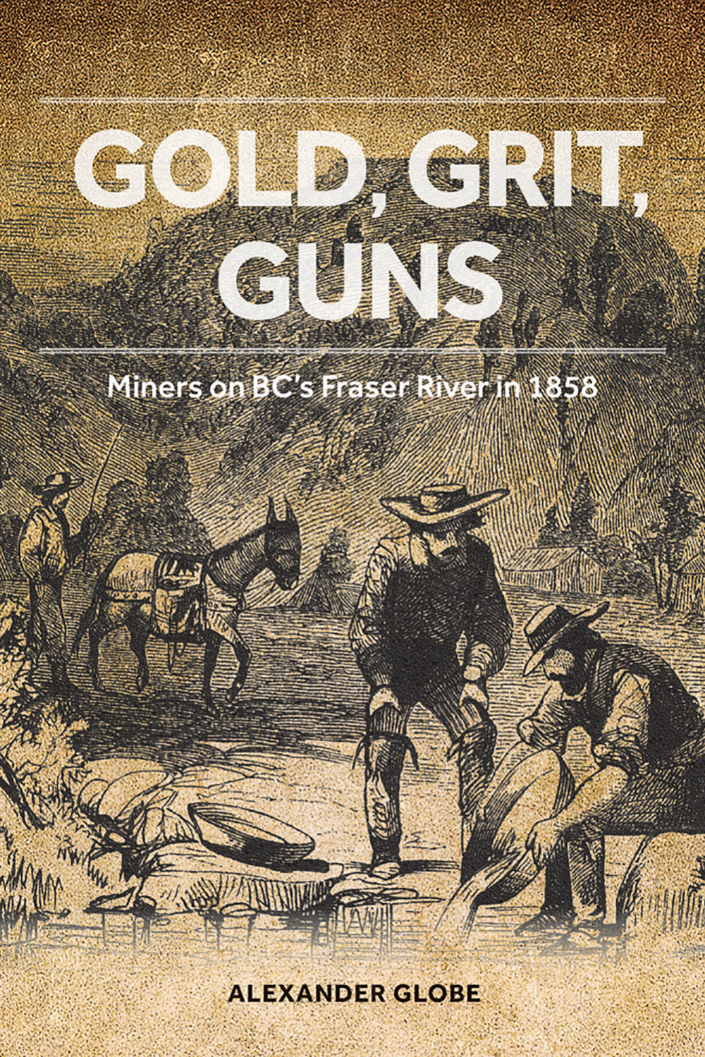 Gold, Grit, Guns: Miners on BC's Fraser River in 1858