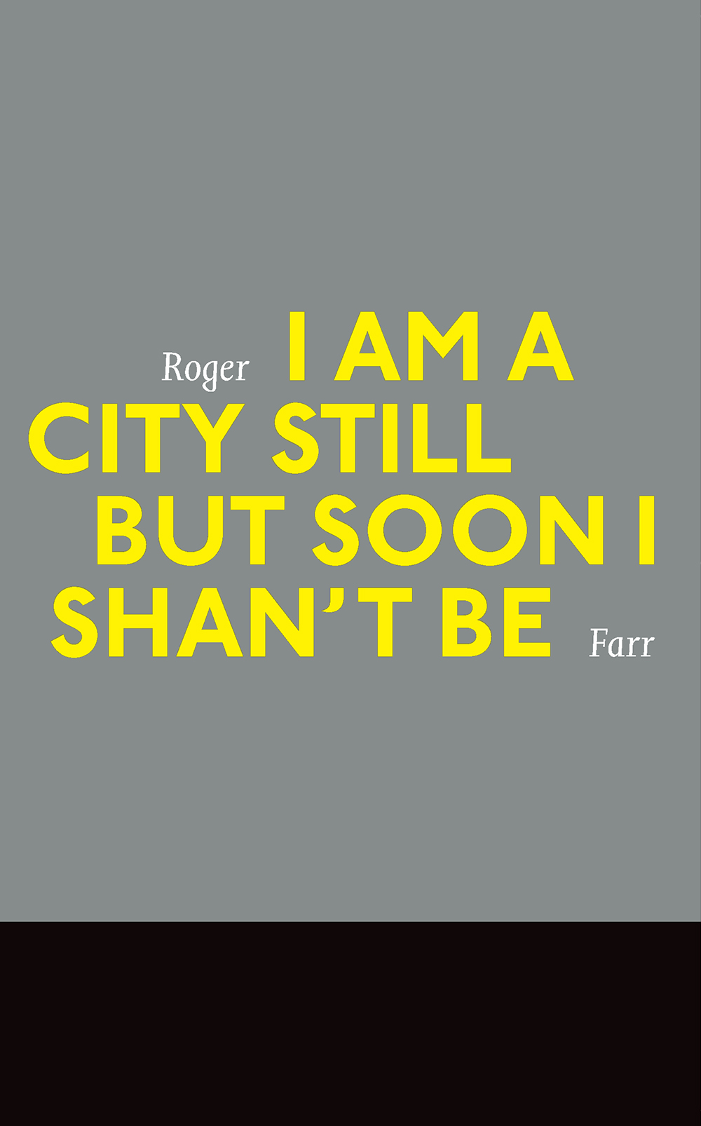 I Am a City Still But Soon I Shan't Be