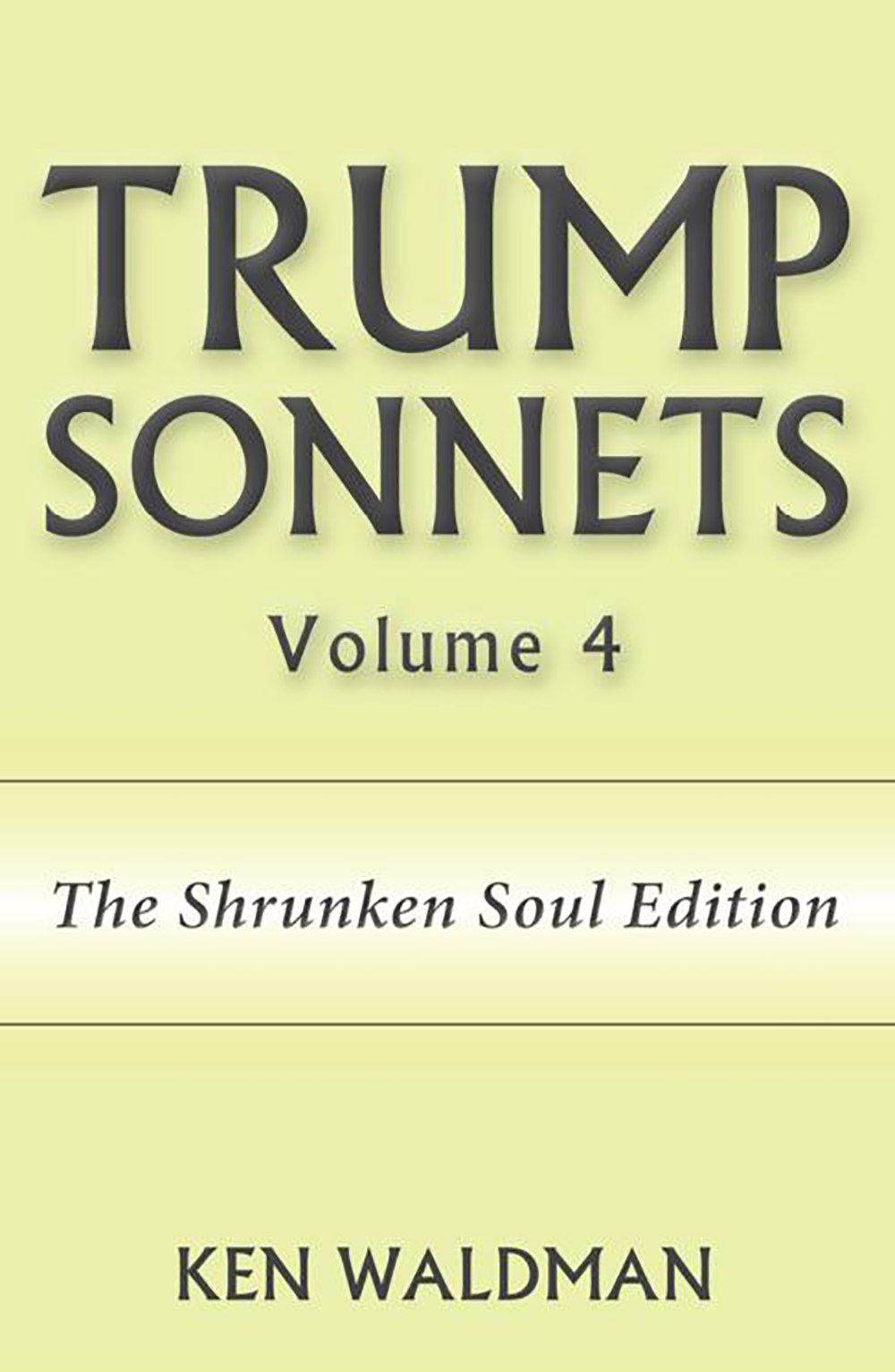 Trump Sonnets, Volume 4 (The Shrunken Soul Edition)