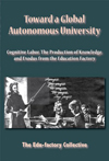 Toward a Global Autonomous University: Cognitive Labor, the Production of Knowledge and Exodus from the Factory