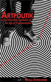 Artpolitik: Social Anarchist Aesthetics in an Age of Fragmentation