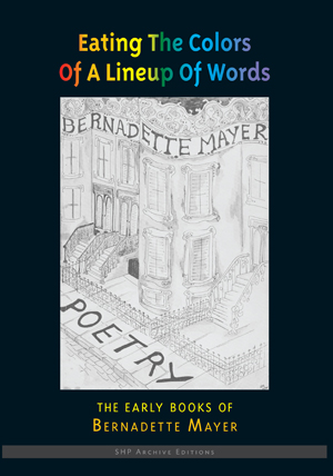 Eating The Colors Of A Lineup Of Words: The Early Books Of Bernadette Mayer