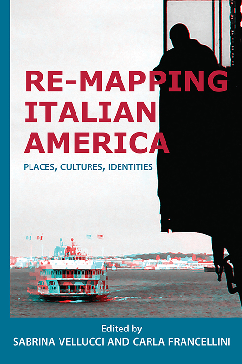 Re-mapping Italian America: Places, Cultures, Identities