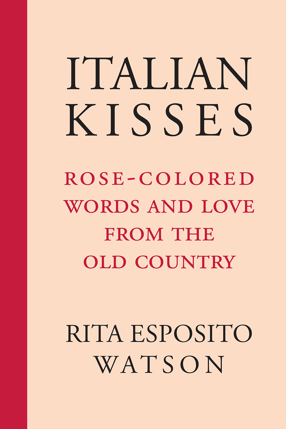 Italian Kisses: Rose-Colored Words and Love from the Old Country