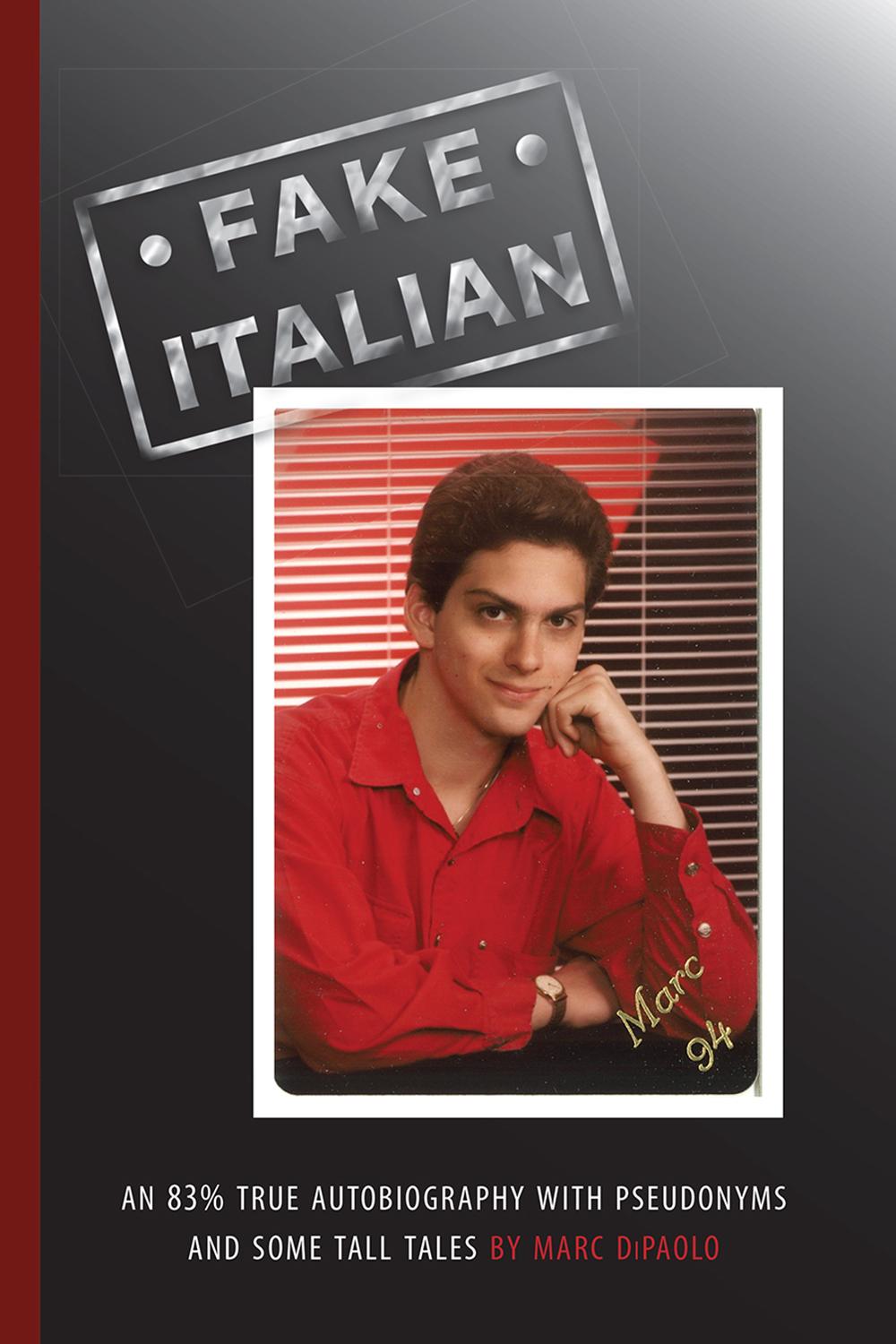 Fake Italian: An 83% True Autobiography with Pseudonyms and Some Tall Tales