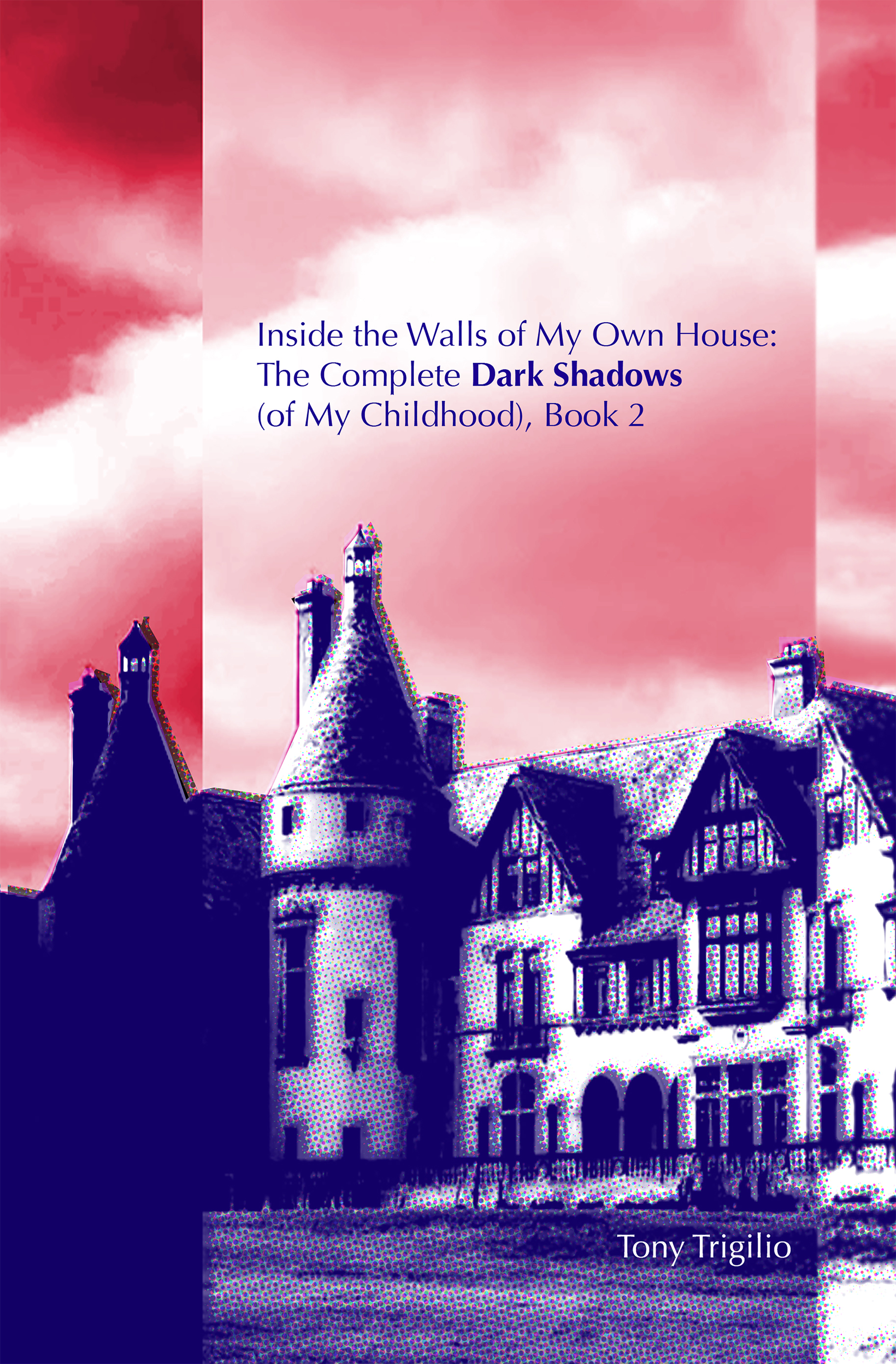 Inside the Walls of My Own House: The Complete Dark Shadows (of My Childhood) Book 2
