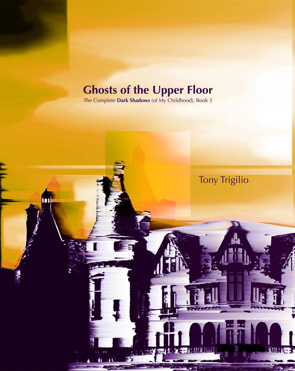 Ghosts of the Upper Floor: The Complete Dark Shadows (of My Childhood), Book 3