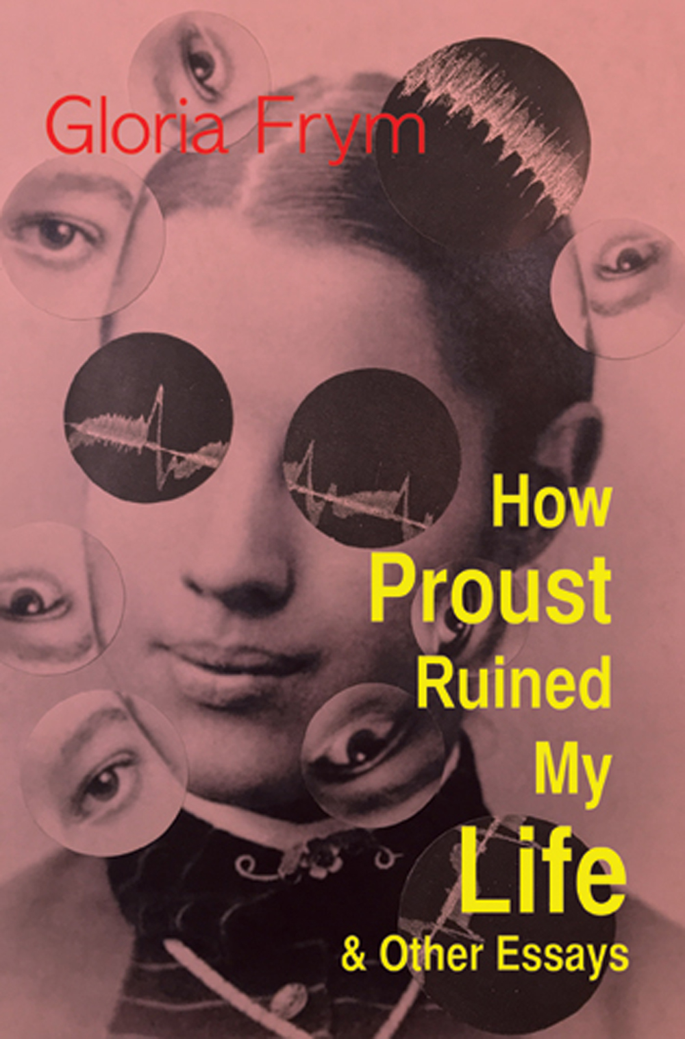 How Proust Ruined My Life & Other Essays