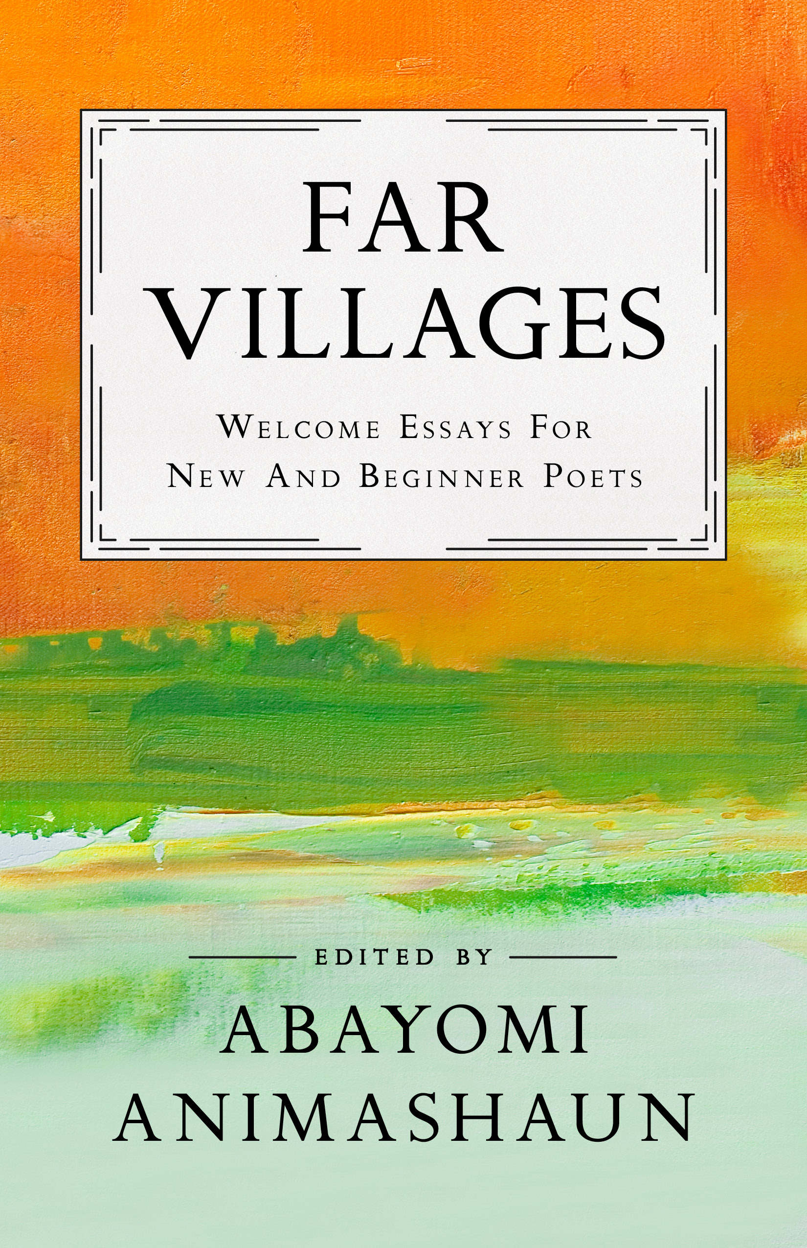 Far Villages: Welcome Essays for New & Beginner Poets