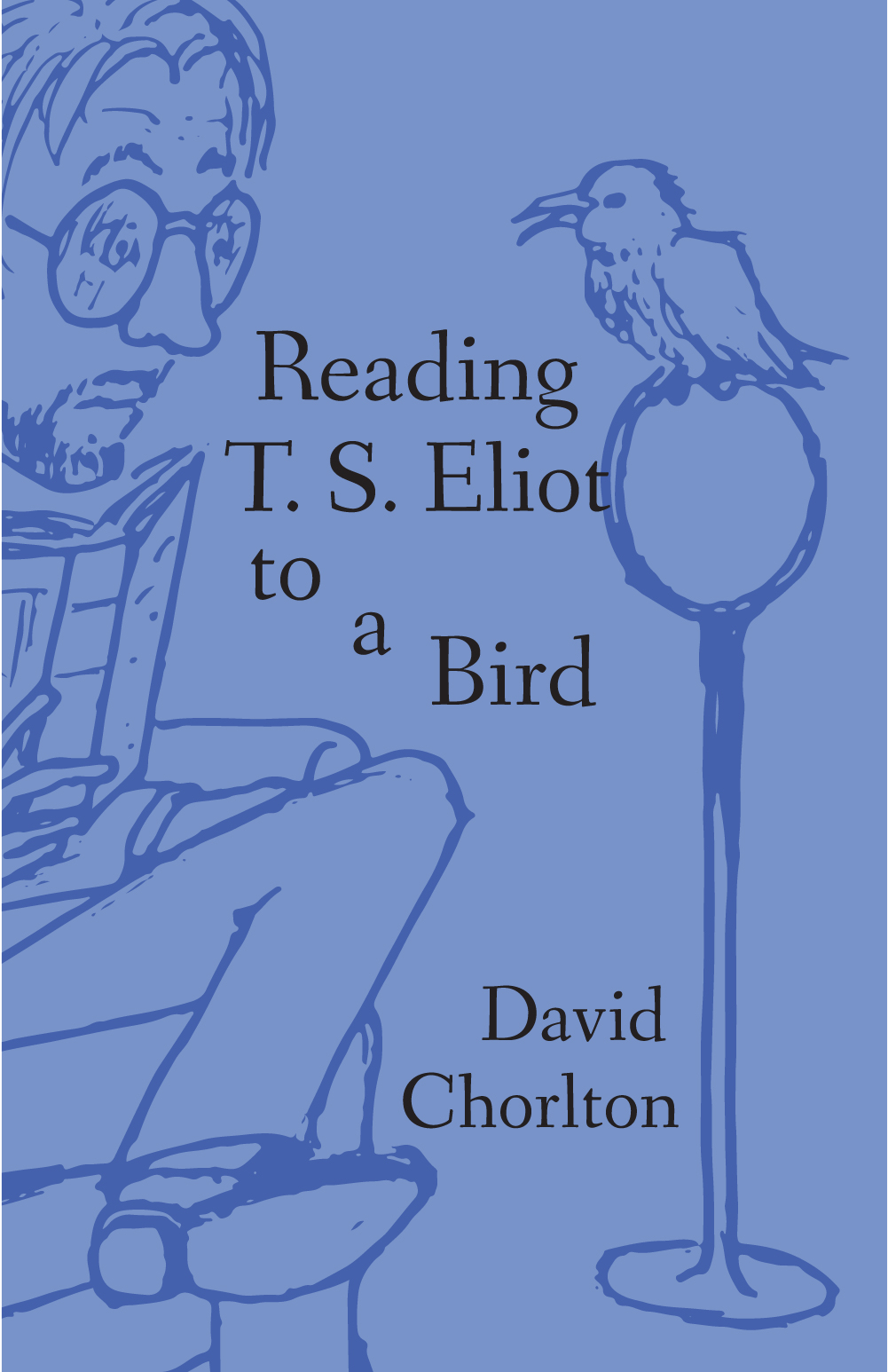 Reading T. S. Eliot to a Bird