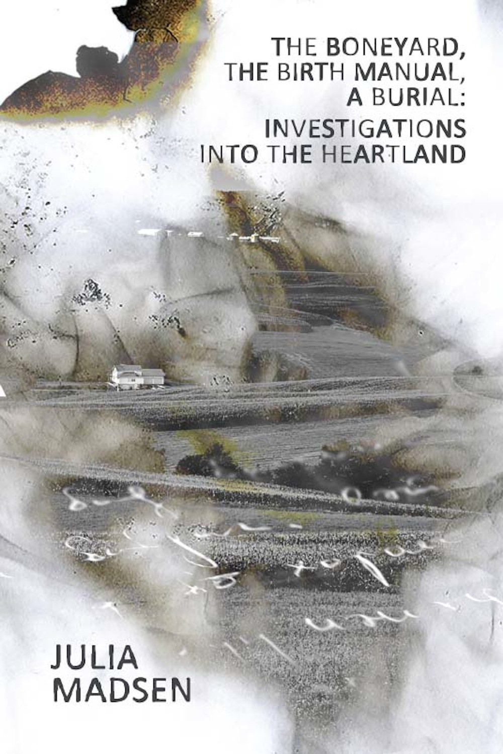 THE BONEYARD, THE BIRTH MANUAL, A BURIAL: INVESTIGATIONS INTO THE HEARTLAND