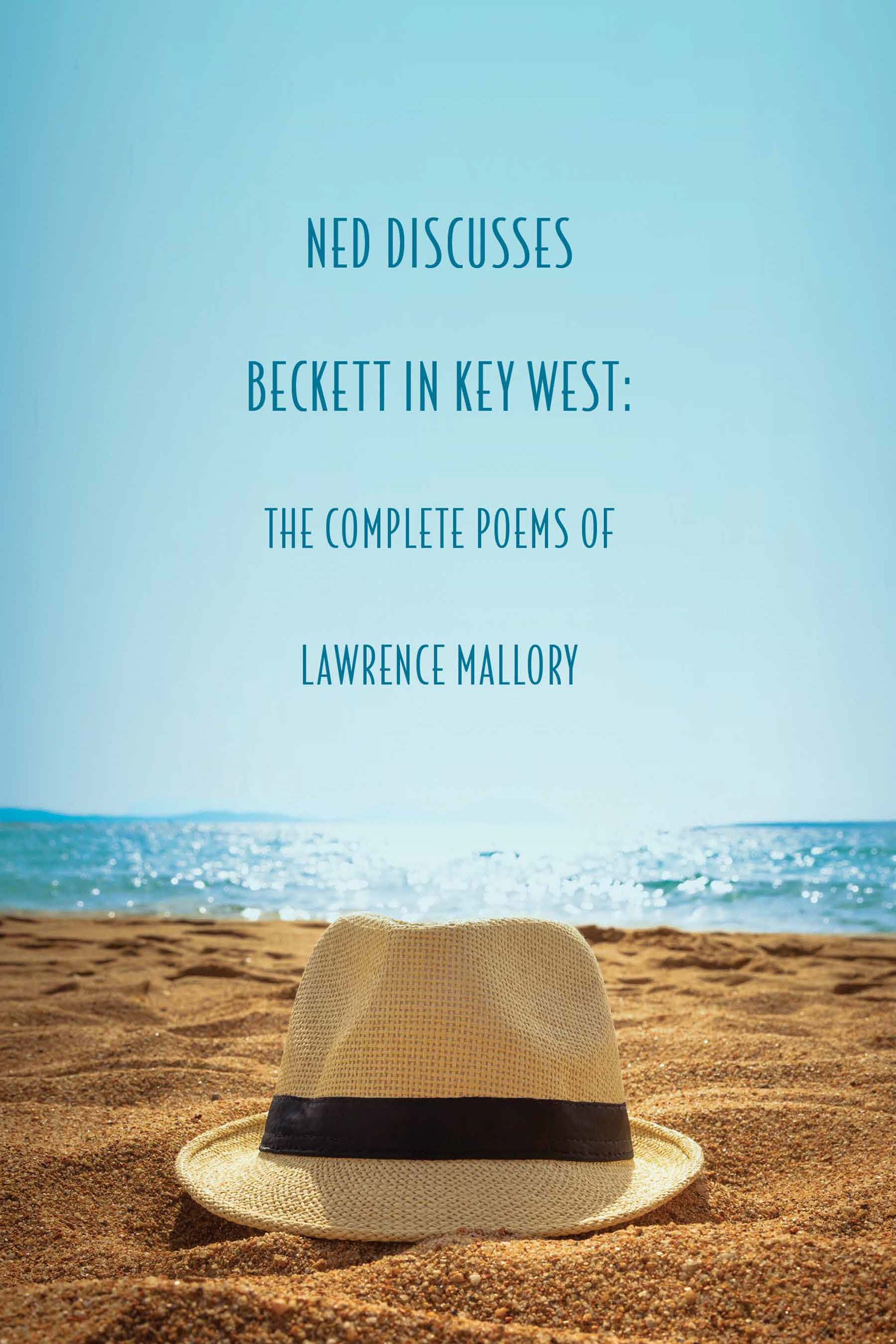Ned Discusses Beckett in Key West: The Complete Poems of Lawrence Mallory