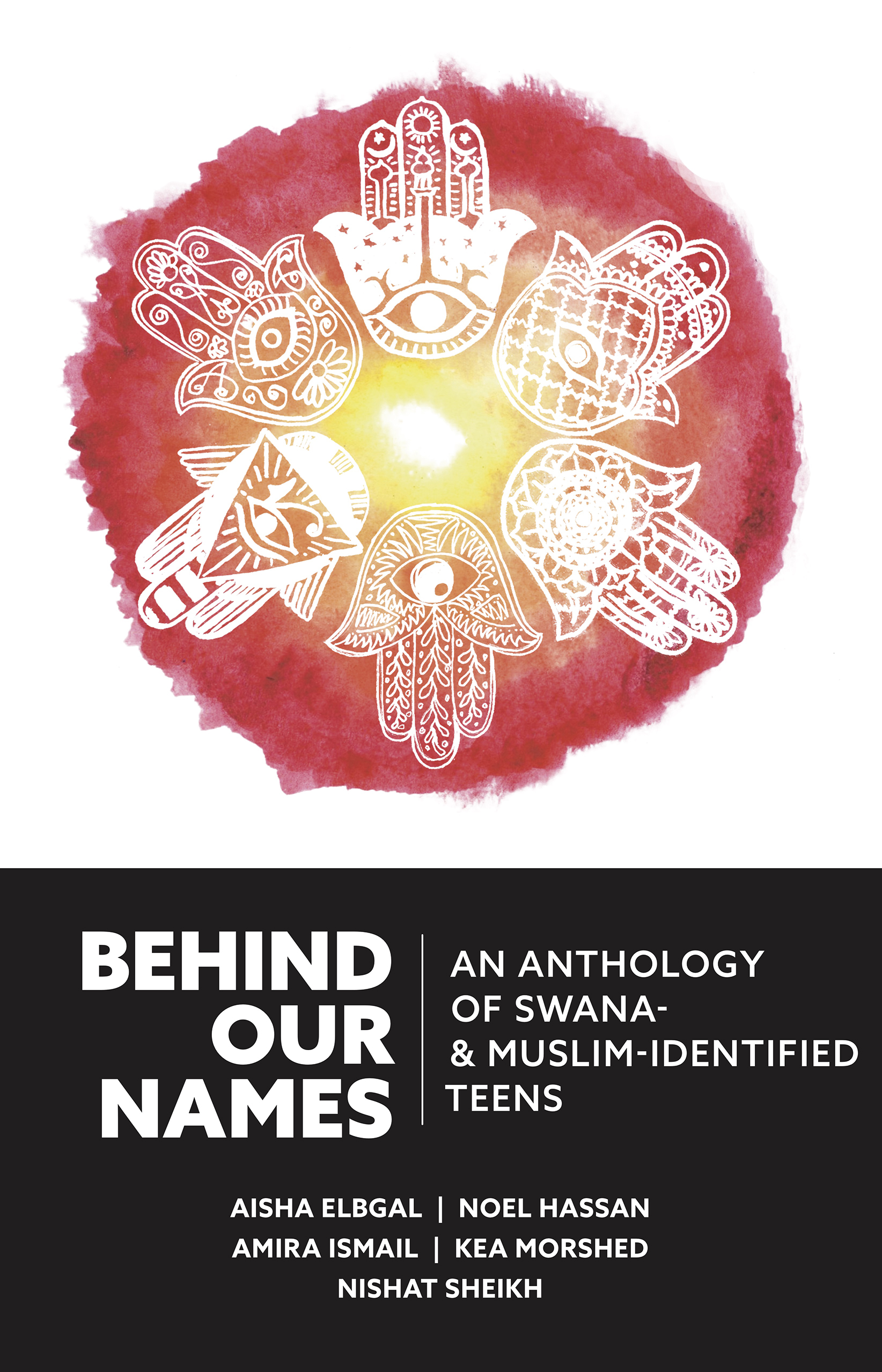 Behind Our Names: An Anthology of SWANA- & Muslim-Identified Teens