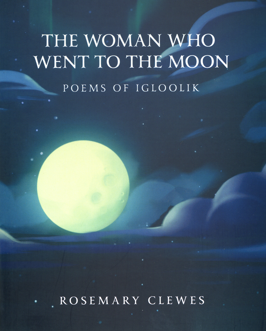 The Woman Who Went to The Moon: Poems of Igloolik