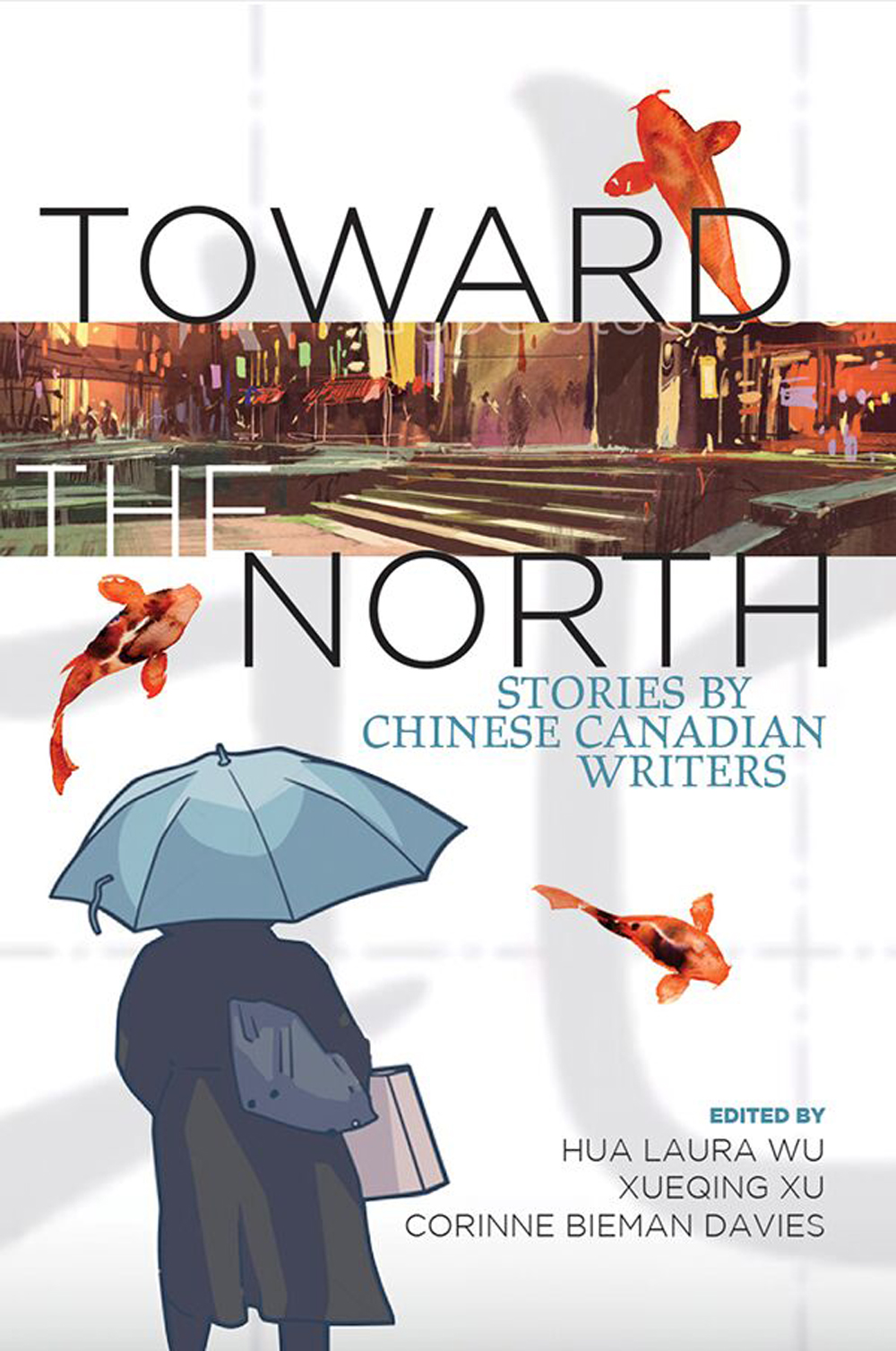 Toward the North: And Other Stories by Chinese Canadian Authors