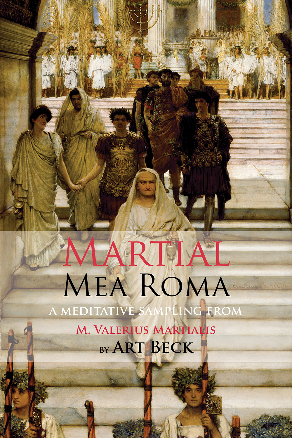 Mea Roma — A Meditative Sampling from M. Valerius Martialis (Shearsman Books, 2019) By M. Valerius Martialis (Martial), tr. Art Beck