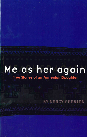 Me as Her Again: True Stories of an Armenian Daughter