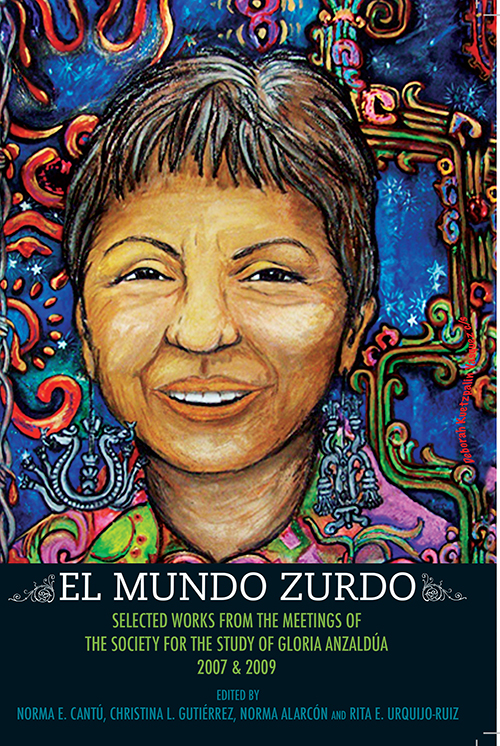 El Mundo Zurdo: Selected Works from the Meetings of the Society for the Study of Gloria Anzaldua, 2007 & 2009