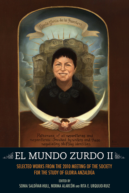 El Mundo Zurdo 2: Selected Works from the 2010 Meeting of the Society for the Study of Gloria Anzaldua
