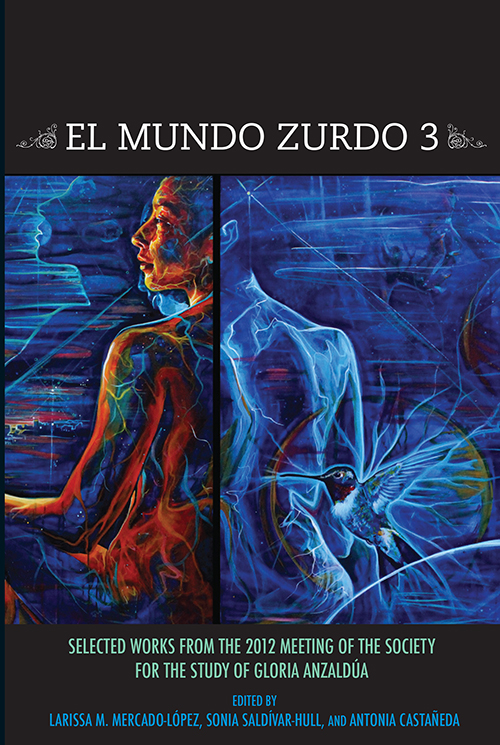 El Mundo Zurdo 3: Selected Works from the 2012 Meeting of the Society for the Study of Gloria Anzaldua