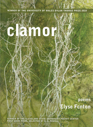 Clamor (Cleveland State University Poetry Center, 2010) By Elyse Fenton