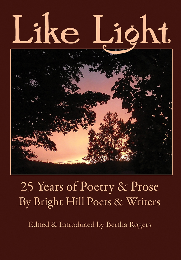 Like Light: 25 Years of Poetry & Prose by Bright Hill Poets & Writers