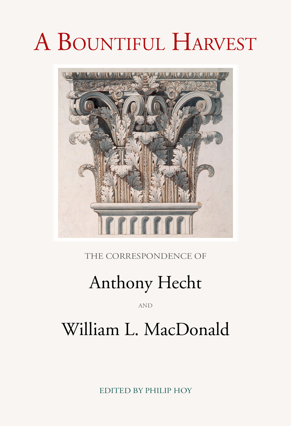 A Bountiful Harvest: The Correspondence of Anthony Hecht and William L. MacDonald