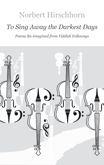 To Sing Away The Darkest Days - Poems Re-imagined from Yiddish Folksongs