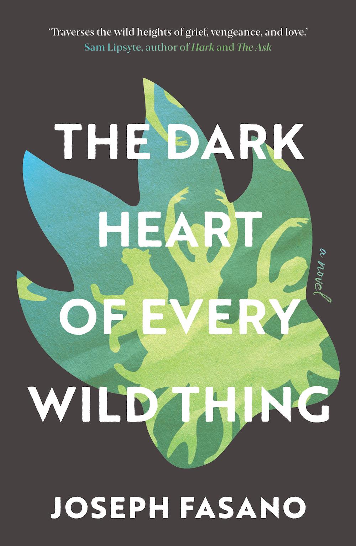 The Dark Heart of Every Wild Thing By Joseph Fasano Platypus Press, 2020