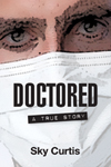 Doctored: A True Story